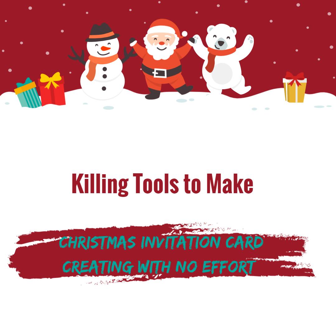 Killing Tools To Make Christmas Invitation Card Creating